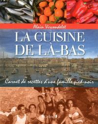 La cuisine de là-bas : carnet de recettes d'une famille pied-noir