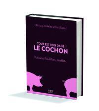 Tout est bon dans le cochon : histoire, tradition, recettes...