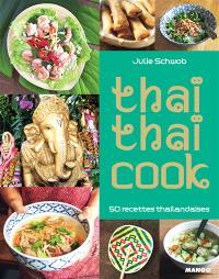 Thaï thaï cook : 50 recettes thaïlandaises
