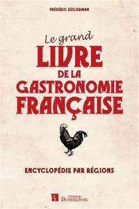Le grand livre de la gastronomie française : encyclopédie par Régions