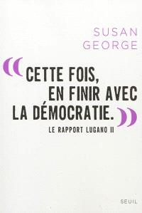 Cette fois, en finir avec la démocratie : le rapport Lugano II
