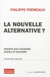 La nouvelle alternative ? : enquête sur l'économie sociale et solidaire
