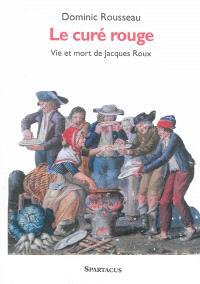 Le curé rouge : vie et mort de Jacques Roux