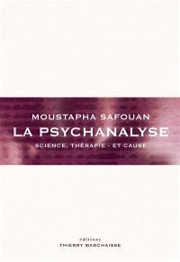 La psychanalyse : science, thérapie et cause