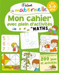 J'aime la maternelle : mon cahier avec plein d'activités de maths : de 3 à 6 ans