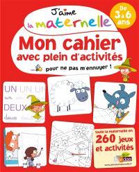 J'aime la maternelle : mon cahier avec plein d'activités pour ne pas m'ennuyer ! : de 3 à 6 ans