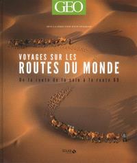 Voyages sur les routes du monde : de la route de la soie à la route 66