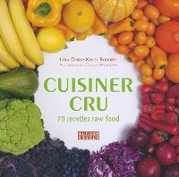 Cuisiner cru : 70 recettes raw food