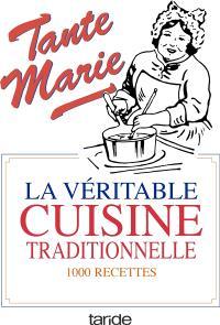 La véritable cuisine de famille : la bonne et vieille cuisine française : 1.000 recettes simples, économiques, l'art d'accomoder les restes et conseils aux maîtresses de maison