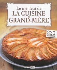 Le meilleur de la cuisine de grand-mère : 230 recettes