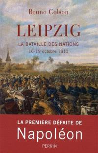 Leipzig : la bataille des nations : 16-19 octobre 1813