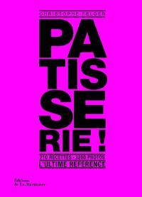 Pâtisserie ! : 210 recettes, 3.200 photos : l'ultime référence
