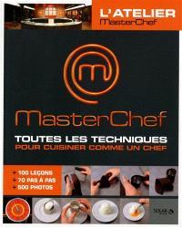 L'atelier Masterchef : toutes les techniques pour cuisiner comme un chef : 100 leçons + 70 pas à pas + 500 photos