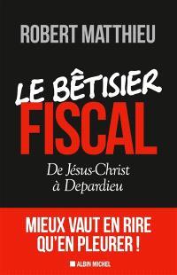 Le bêtisier fiscal : de Jésus-Christ à Depardieu