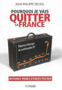 Pourquoi je vais quitter la France : histoires vraies d'exilés fiscaux