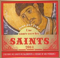 Une année avec les saints : 2014 : l'histoire des saints du calendrier à l'origine de nos prénoms !