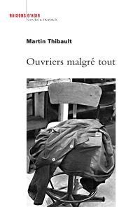 Ouvriers malgré tout : enquête sur les ateliers de maintenance des trains de la Régie autonome des transports parisiens