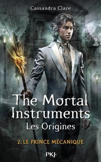 The mortal instruments, les origines. Volume 2, Le prince mécanique