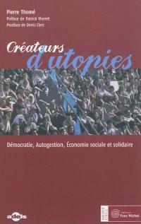 Créateurs d'utopies : démocratie, autogestion, économie sociale et solidaire