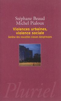 Violences urbaines, violence sociale : genèse des nouvelles classes dangereuses