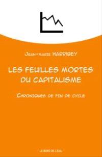 Les feuilles mortes du capitalisme : chroniques de fin de cycle
