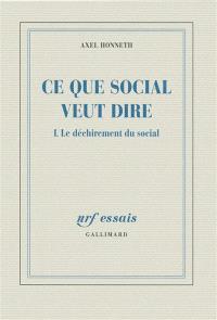 Ce que social veut dire. Volume 1, Le déchirement du social