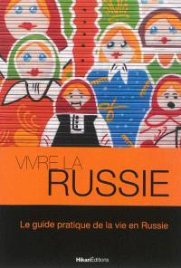 Vivre la Russie : le guide pratique de la vie en Russie