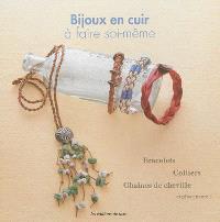 Bijoux en cuir à faire soi-même : bracelets, colliers, chaînes de cheville et plus encore...