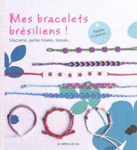 Mes bracelets brésiliens ! : macramé, perles tissées, tressés...