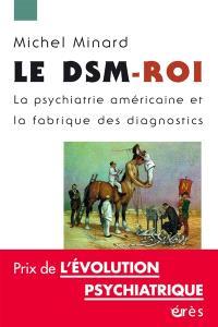 Le DSM-roi : la psychiatrie américaine et la fabrique des diagnostics