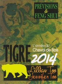 Tigre 2014 : l'année du cheval de bois : prévisions & feng shui