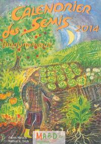 Calendrier des semis biodynamique 2014 : avec indications des jours favorables pour le jardinage, l'agriculture, la viticulture, la sylviculture et l'apiculture : tendances météorologiques