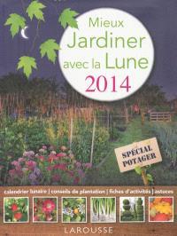 Mieux jardiner avec la lune : 2014 : spécial potager