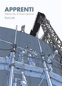 L'apprenti : mémoires d'avant-guerre : d'après les mémoires de mon père Jacques Loth. Volume 1