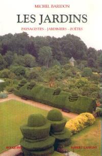 Les jardins : paysagistes, jardiniers, poètes