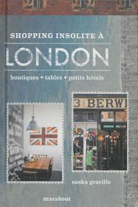 Shopping insolite à London : 200 adresses inédites et secrètes : boutiques, tables, petits hôtels