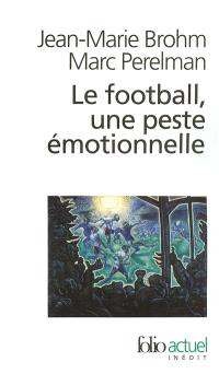 Le football, une peste émotionnelle : la barbarie des stades