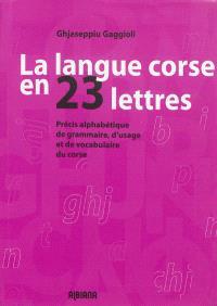 La langue corse en 23 lettres : précis alphabétique de grammaire, d'usage et de vocabulaire corse