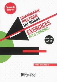 Grammaire pratique du russe : exercices avec corrigés. Volume 1, Niveaux A2-B1