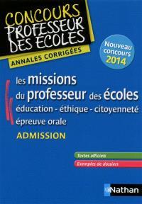 Les missions du professeur des écoles : éducation, éthique, citoyenneté, épreuve orale, admission : annales corrigées, nouveau concours 2014