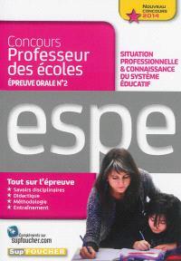Concours professeur des écoles, épreuve orale n° 2, situation professionnelle & connaissance du système éducatif : ESPE, nouveau concours 2014