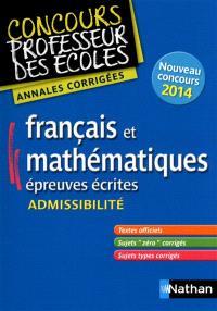 Français et mathématiques, épreuves écrites : admissibilité : annales corrigées, nouveau concours 2014
