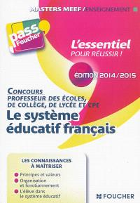 Le système éducatif français : concours professeur des écoles, de collège, de lycée et CPE : édition 2014-2015