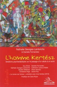 L'homme Kertész : variations psychanalytiques sur le passage d'un siècle à un autre