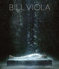Bill Viola : exposition, Paris, Galeries nationales du Grand Palais, 28 février--28 juillet 2014 : catalogue