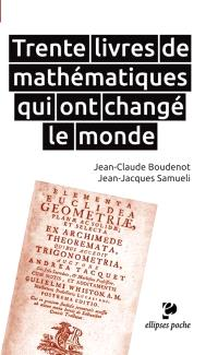 Trente livres de mathématiques qui ont changé le monde