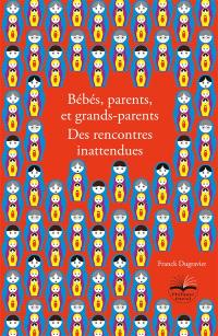 Bébés, parents, et grands-parents : des rencontres inattendues