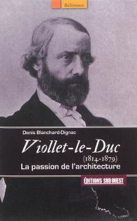 Viollet-le-Duc, 1814-1879 : la passion de l'architecture