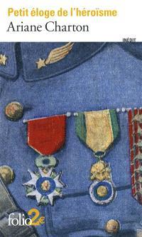 Petit éloge de l'héroïsme : à travers des écrivains de la Grande Guerre