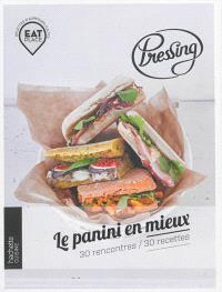 Pressing : le panini en mieux : 30 rencontres, 30 recettes
